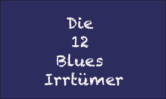 Die 12 Blues Irrtümer